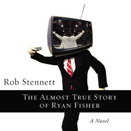 The Almost True Story of Ryan Fisher, Rob Stennett
