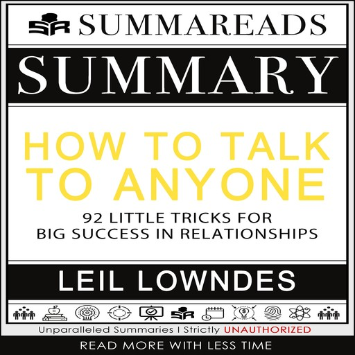 Summary of How to Talk to Anyone: 92 Little Tricks for Big Success in Relationships by Leil Lowndes, Summareads Media