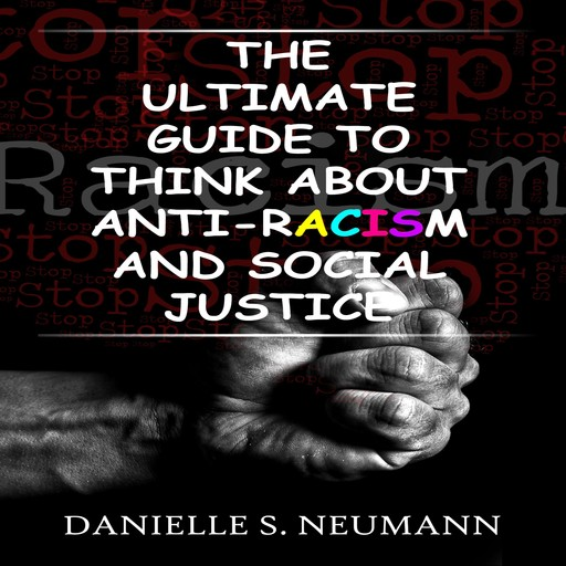 The Ultimate Guide To Think About Anti-Racism And Social Justice, Danielle S. Neumann