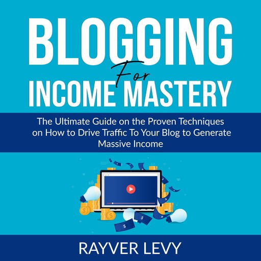Blogging for Income Mastery, Rayver Levy