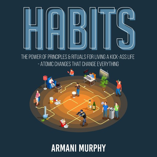 Habits: The Power of Principles & Rituals for Living a Kick-Ass Life - Atomic Changes that Change Everything, Armani Murphy