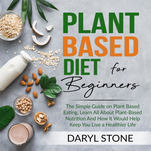 Plant Based Diet for Beginners, Daryl Stone