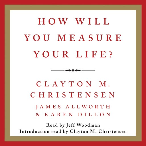 How Will You Measure Your Life?, Clayton Christensen, Karen Dillon, James Allworth