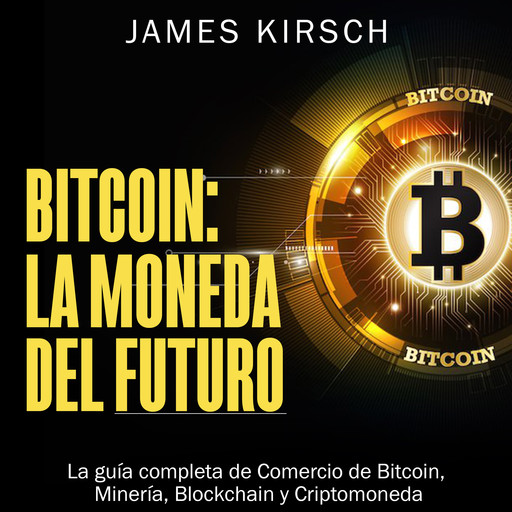 Bitcoin: La Moneda del Futuro [Bitcoin: The Currency of the Future], James Kirsch