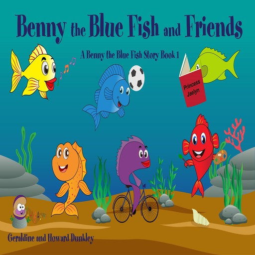 Benny the Blue Fish and Friends A Benny the Fish Story, Book 1, Howard Dunkley, Geraldine Dunkley