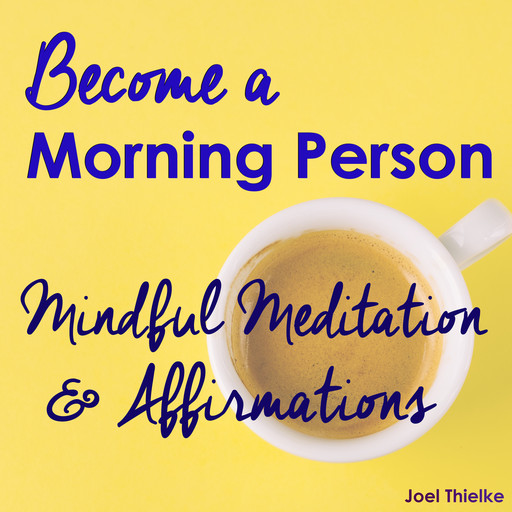 Become a Morning Person - Mindful Meditation & Affirmations, Joel Thielke