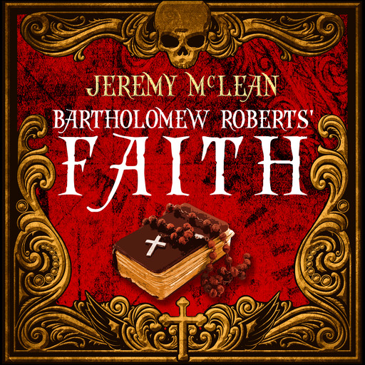 Bartholomew Roberts' Faith (The Pirate Priest Book 1), Jeremy McLean