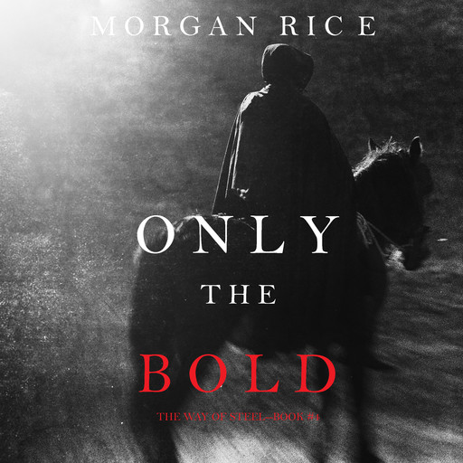 Only the Bold (The Way of Steel, Book #4), Morgan Rice
