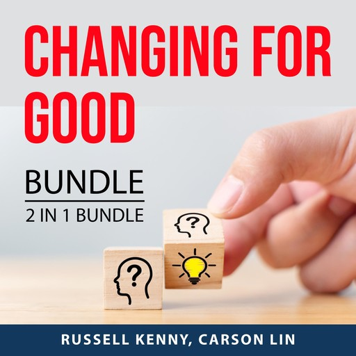 Changing For Good Bundle, 2 IN 1 bundle: Lessons in Personal Change and Embrace Change, Russell Kenny, and Carson Lin