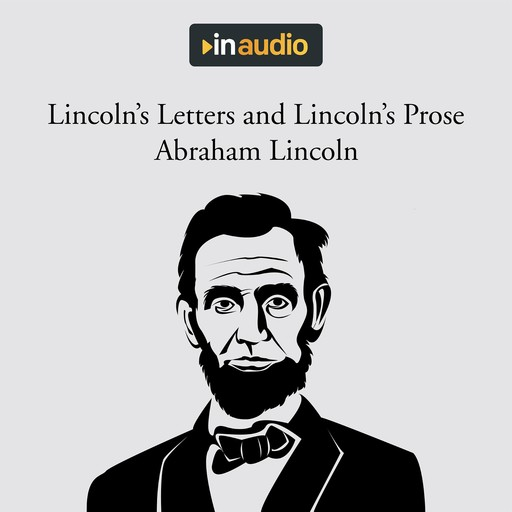 Lincoln's Letters and Lincoln's Prose, Abraham Lincoln