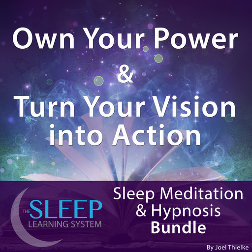 Own Your Power & Turn Your Vision into Action - Sleep Learning System Bundle (Sleep Hypnosis & Meditation), Joel Thielke