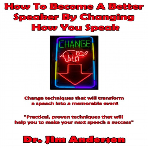 How to Become a Better Speaker By Changing How You Speak, Jim Anderson