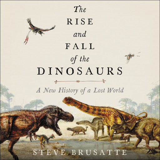 The Rise and Fall of the Dinosaurs, Steve Brusatte