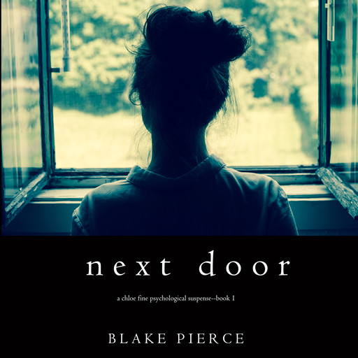 Next Door (A Chloe Fine Psychological Suspense Mystery. Book 1), Blake Pierce