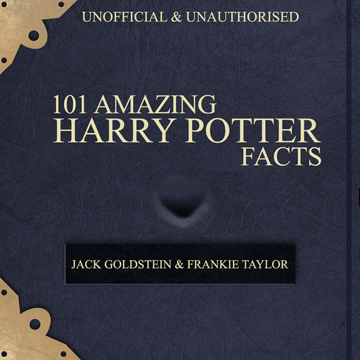 101 Amazing Harry Potter Facts, Jack Goldstein, Frankie Taylor