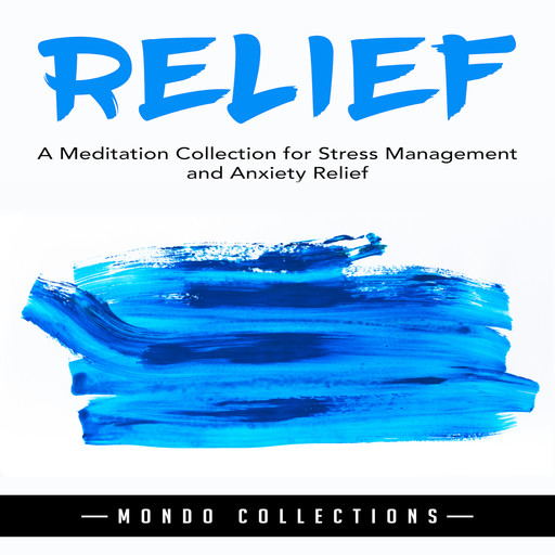 Relief: A Meditation Collection for Stress Management and Anxiety Relief, Mondo Collections