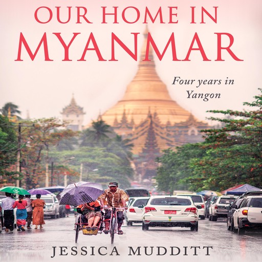 Our Home in Myanmar, Jessica Mudditt