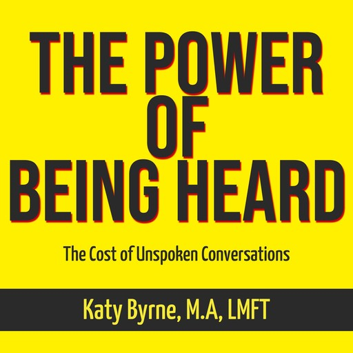 The Power of Being Heard, Katy Byrne M. A LMFT