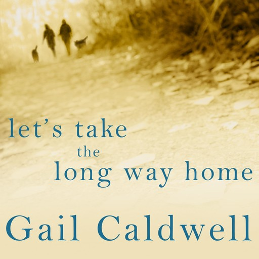 Let's Take the Long Way Home, Gail Caldwell