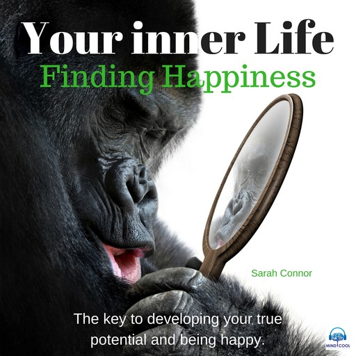 Your Inner Life: Finding Happiness. The key to developing your true potential and being happy, Sarah Connor