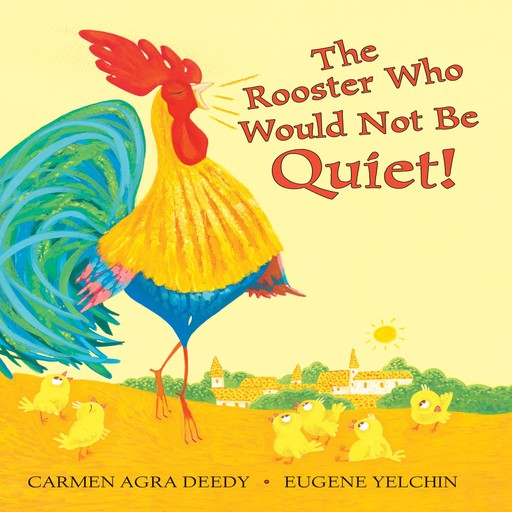 Rooster Who Would Not Be Quiet!, Eugene Yelchin, Carmen Agra Deedy