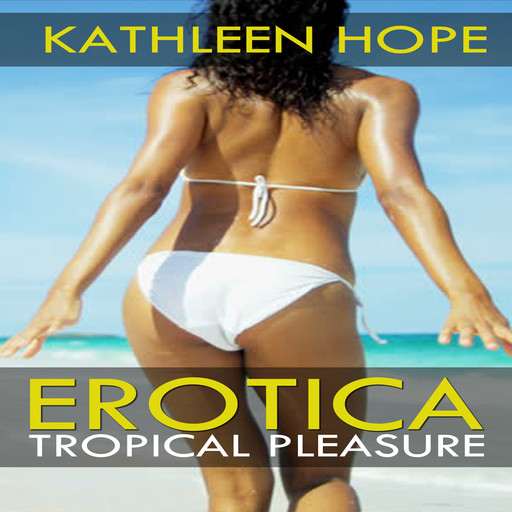 Erotica: Tropical Pleasure, Kathleen Hope