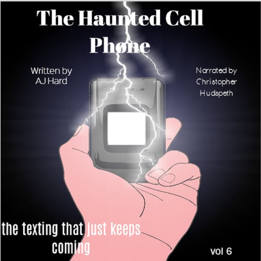 The Haunted Cell Phone: the texting that just keeps coming, AJ Hard
