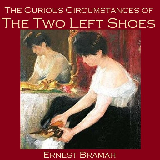 The Curious Circumstances of the Two Left Shoes, Ernest Bramah