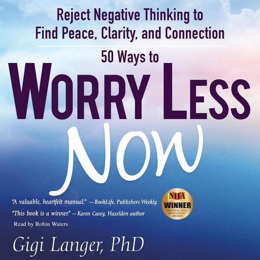 50 Ways to Worry Less Now: Reject Negative Thinking to Find Peace, Clarity, and Connection, Gigi Langer