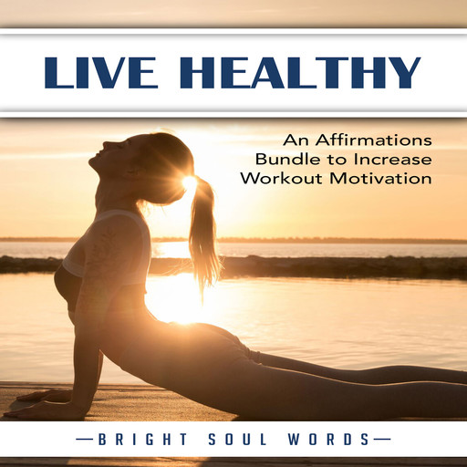 Live Healthy: An Affirmations Bundle to Increase Workout Motivation, Bright Soul Words