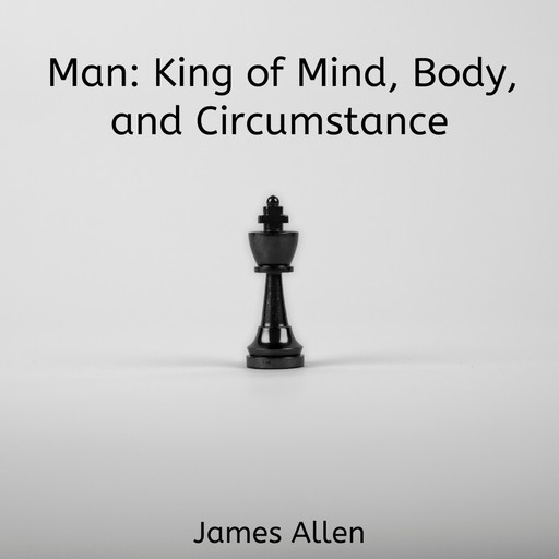 Man: King of Mind, Body, and Circumstance, James Allen