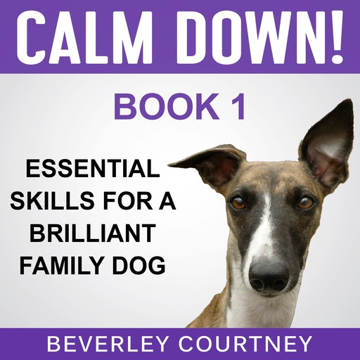 Calm Down! Essential Skills for a Brilliant Family Dog, Book 1, Beverley Courtney
