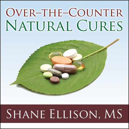 Over-the-Counter Natural Cures, M.S, Shane Ellison