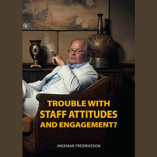 Trouble with staff attitudes and commitment?, Ingemar Fredriksson