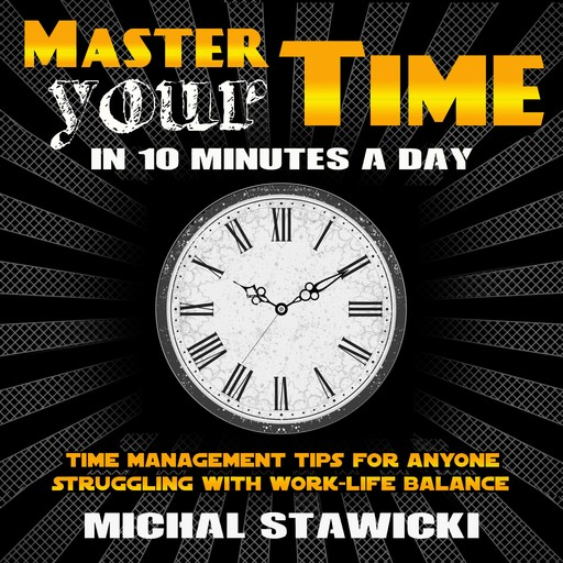 Master Your Time in 10 Minutes a Day, Michal Stawicki