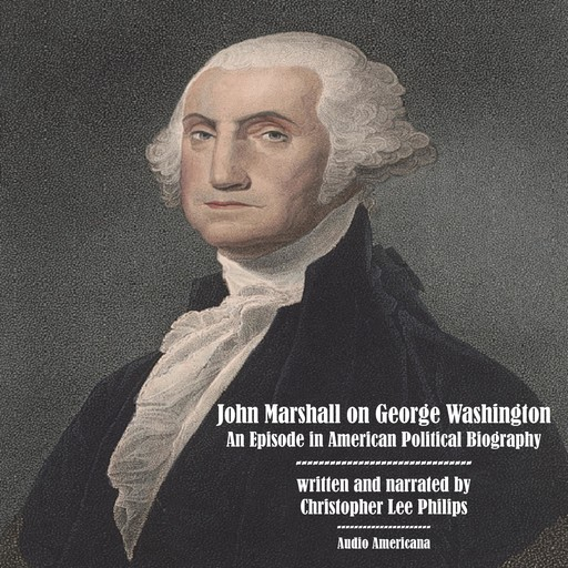 John Marshall on George Washington: An Episode in American Political Biography, Christopher Lee Philips