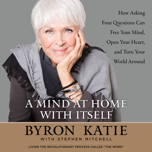 A Mind at Home with Itself, Stephen Mitchell, Byron Katie