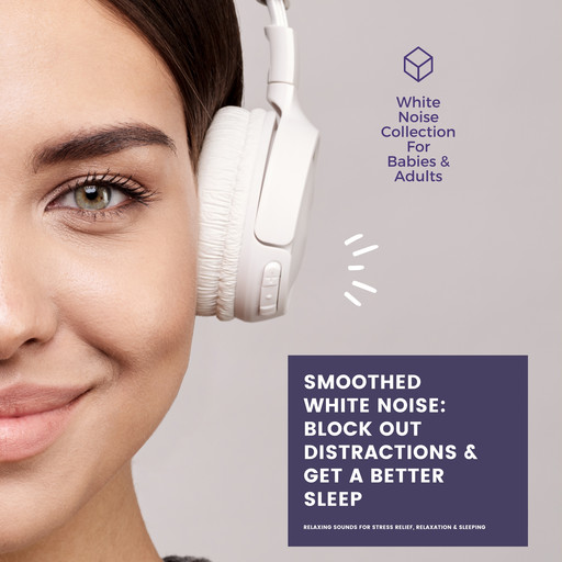 SMOOTHED WHITE NOISE: Block Out Distractions & Get A Better Sleep, Patrick Lynen