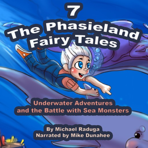 The Phasieland Fairy Tales 7 (Underwater Adventures and the Battle with Sea Monsters), Michael Raduga