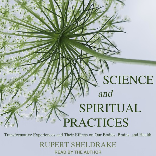 Science and Spiritual Practices, Rupert Sheldrake