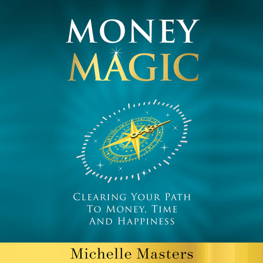 Money Magic: Clearing Your Path to Money, Time and Happiness, Michelle Masters