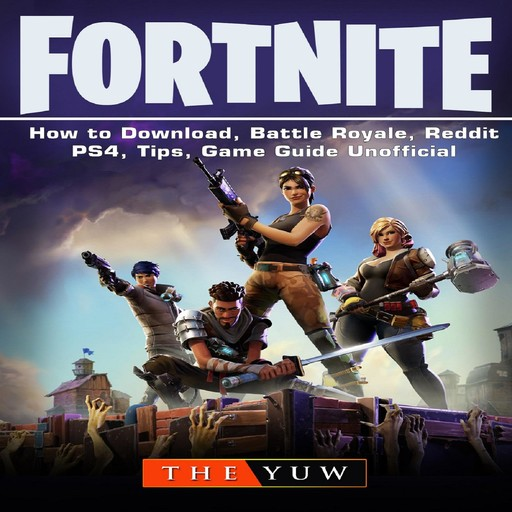 Fortnite How to Download, Battle Royale, Tracker, Mobile, Skins, Maps, App, Tips, Cheats, Seasons, Dances, Game Guide Unofficial, The Yuw