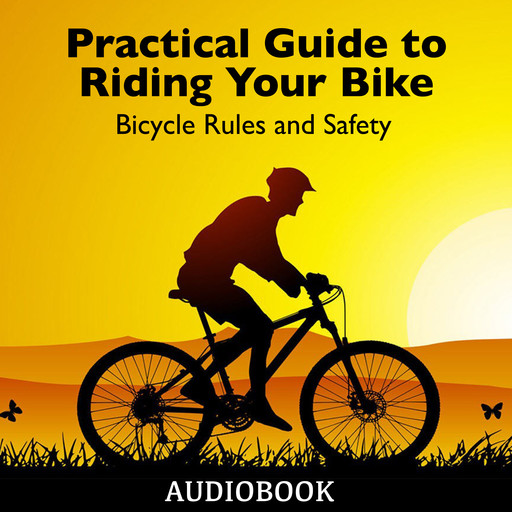 Practical Guide to Riding Your Bike - Bicycle Rules and Safety, My Ebook Publishing House