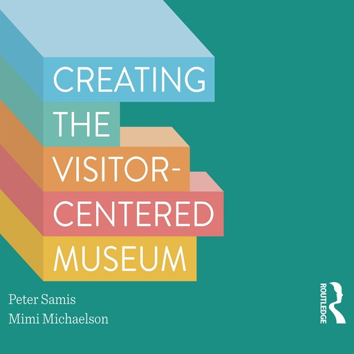 Creating the Visitor-centered Museum, Mimi Michaelson, Peter Samis