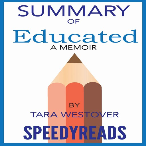 Summary of Educated: A Memoir by Tara Westover: Finish Entire Book in 15 Minutes (SpeedyReads), SpeedyReads