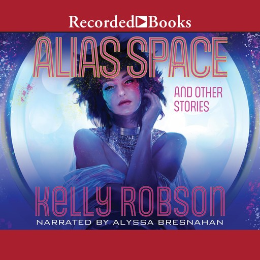 Alias Space and Other Stories, Kelly Robson