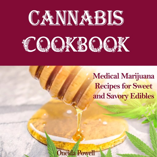 CANNABIS COOKBOOK: Medical Marijuana Recipes for Sweet and Savory Edibles, Oneida Powell