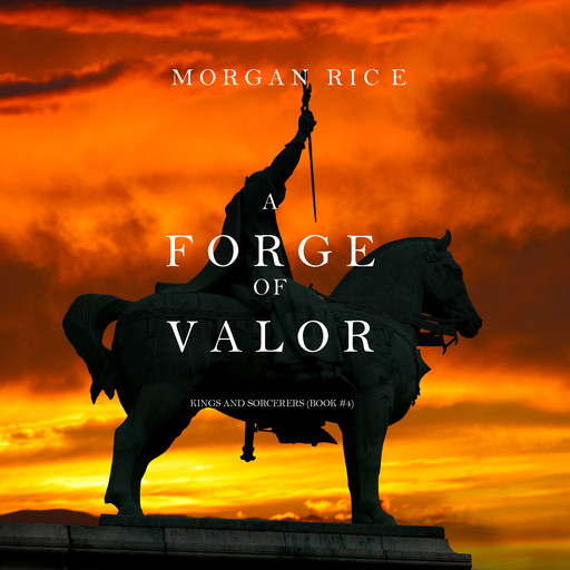 A Forge of Valor (Kings and Sorcerers. Book 4), Morgan Rice