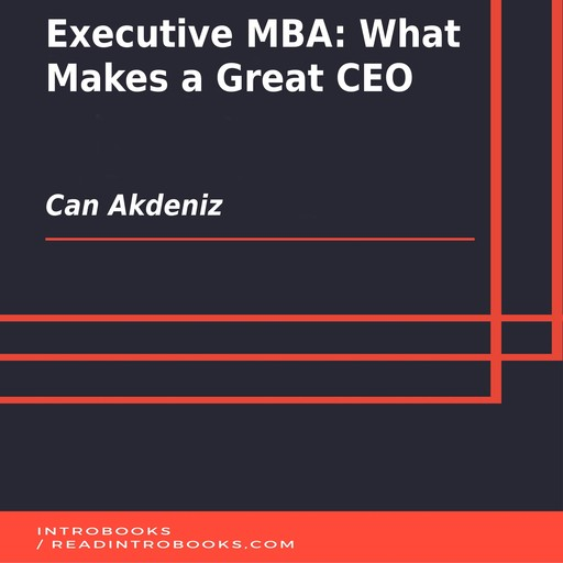 Executive MBA: What Makes a Great CEO, Can Akdeniz, Introbooks Team