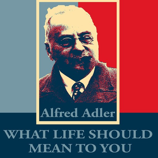 What Life Should Mean To You, Alfred Adler
